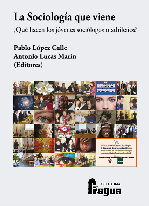 Pablo López Calle y Antonio Lucas Marín (eds.) La Sociología que Viene: ¿Qué piensan los jóvenes sociólogos madrileños?. Ed. Fragua, Madrid, 2013