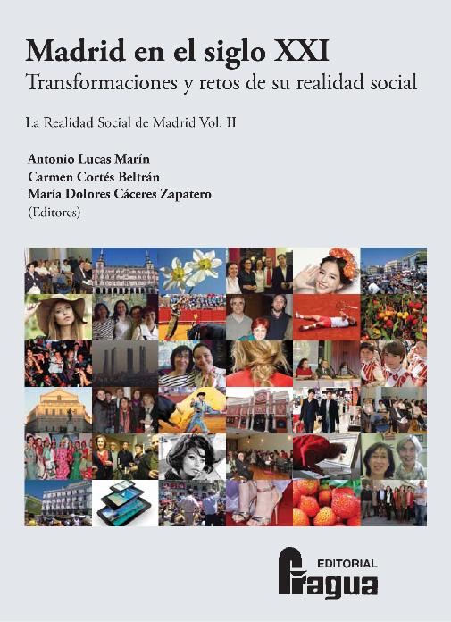 Antonio Lucas Marín, Carmen Cortés Beltrán y María Dolores Cáceres Zapatero (eds.) Madrid en el Siglo XXI: Tendencias y retos de su realidad social. Ed. Fragua, Madrid, 2013